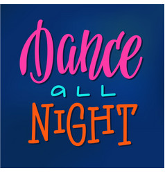 dance all night quote typography vector image