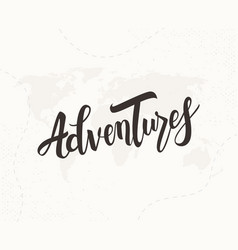 adventures hand written lettering vector image