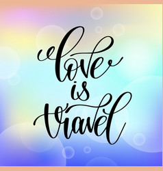 love is travel handwritten lettering positive vector image