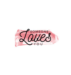 someone loves you lettering on paint dry brush vector image