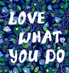 Love what you do inspiration card with floral vector image