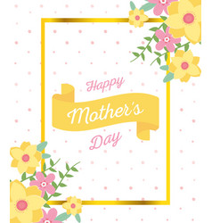 happy mothers day greeting card frame flowers vector image