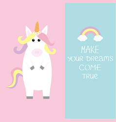 unicorn rainbow with clouds make your dreams come vector image