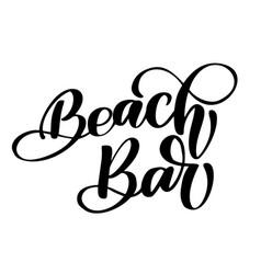 Hand drawn phrase beach bar lettering vector