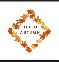 Hello autumn greeting diamond shape dry leaves vector