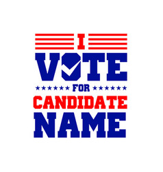 i vote for candidate graphic design vector image