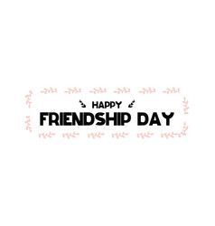 Card with calligraphy lettering happy friendship vector
