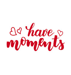 have moments brush calligraphy vector image