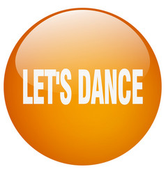 Lets dance orange round gel isolated push button vector