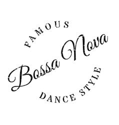 Famous dance style Bossa Nova stamp vector