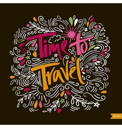 Time to travel card Hand drawn modern calligraphy vector