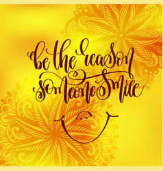 Be the reason someone smile hand lettering vector