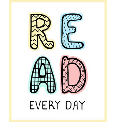 read every day - fun hand drawn nursery poster vector image