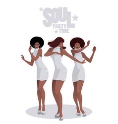 Three beautiful singers and soul dancers vector