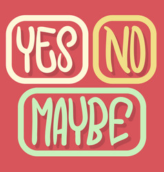 yes no maybe hand drawn lettering typographic vector image