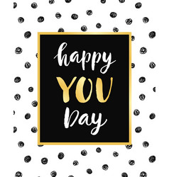 happy you day poster with hand drawn lettering vector image