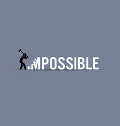 man destroying the word impossible to possible vector image