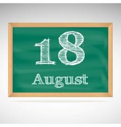 August 18 inscription in chalk on a blackboard vector