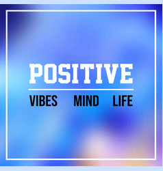 positive mind vibes life inspirational and vector image
