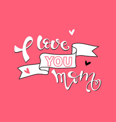 love you mom card hand drawn mothers day vector image