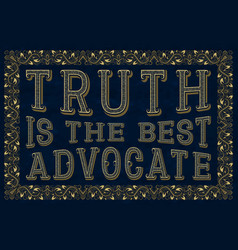 Truth is the best advocate english saying vector