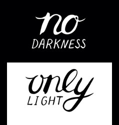 Hand lettering no darkness only light on black vector