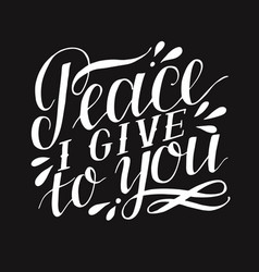 hand lettering with bible verse peace i give to vector image