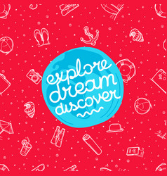 explore dream discover with beach elements vector image