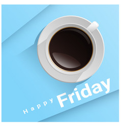 Happy friday with top view of a cup of coffee vector