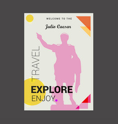 Welcome to the julio caesar explore travel enjoy vector