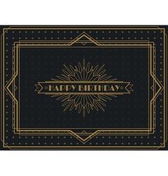 Vintage Art Deco Happy Birthday card frame design vector image