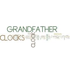 Grandfather clocks a brief history text vector