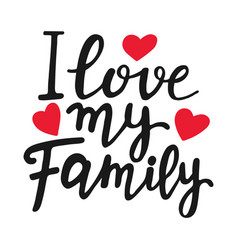 I love my family unique quote modern brush pen vector