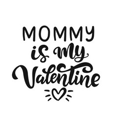 mommy is my valentine hand lettered quote vector image