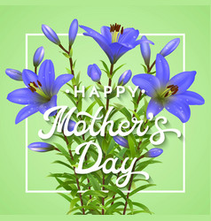 happy mothers day greeting card with blue lilies vector image vector image