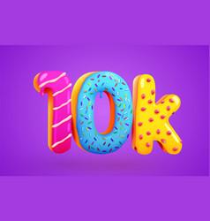 10k or 10000 followers donut dessert sign social vector