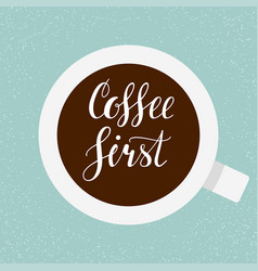 Coffee first hand written lettering vector