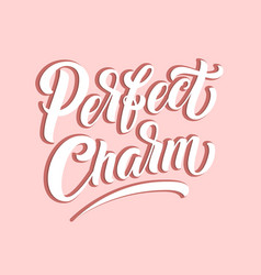 hand drawn lettering perfect charm with shadow vector image