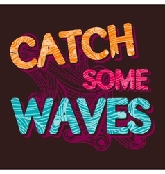vintage typographic Catch the waves tempalte vector image