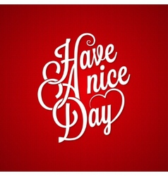 Have a nice day vintage lettering background vector