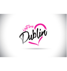 dublin i just love word text with handwritten vector image