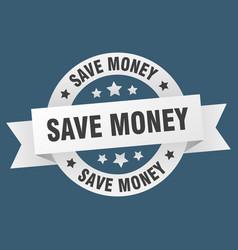 save money ribbon save money round white sign vector image