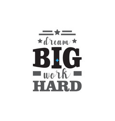 dream big work hard motivational quote typography vector image