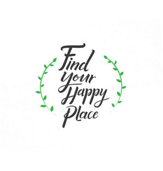 find your happy place hand drawn lettering phrase vector image