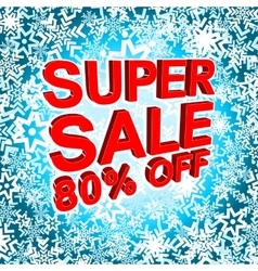 Big winter sale poster with SUPER SALE 80 PERCENT vector