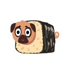 Cute funny pug dog character inside sushi roll vector