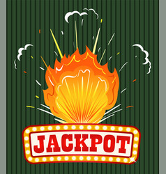 jackpot caption on signboard explosion with fire vector image