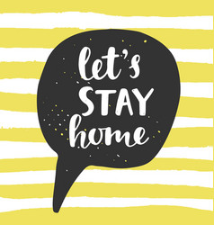 Lets stay home speech bubble with lettering vector