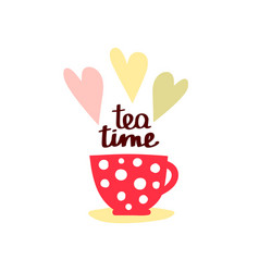 Tea time and tea mug and lettering vector