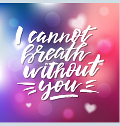 i cannot breath without you - calligraphy for vector image
